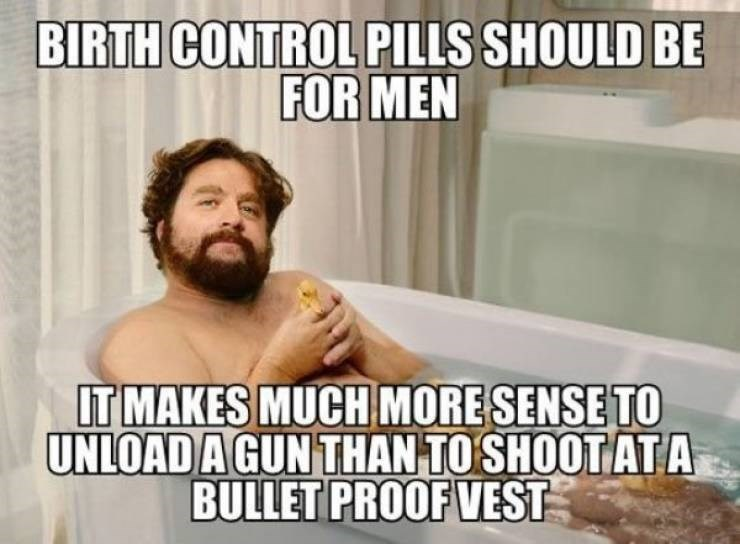 "Funny man meme that says, ""Birth control pills should be for men - it makes much more sense to unload a gun than to shoot at a bulletproof vest"""