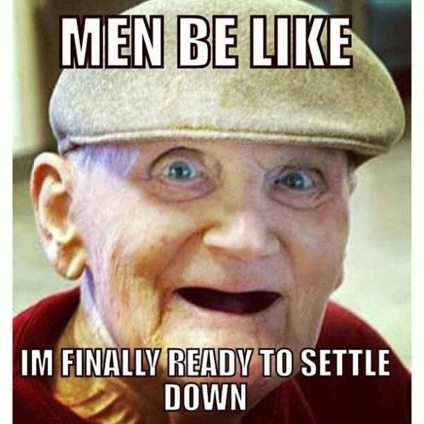 Facial expression - MEN BE LIKE IM FINALLY READY TO SETTLE DOWN