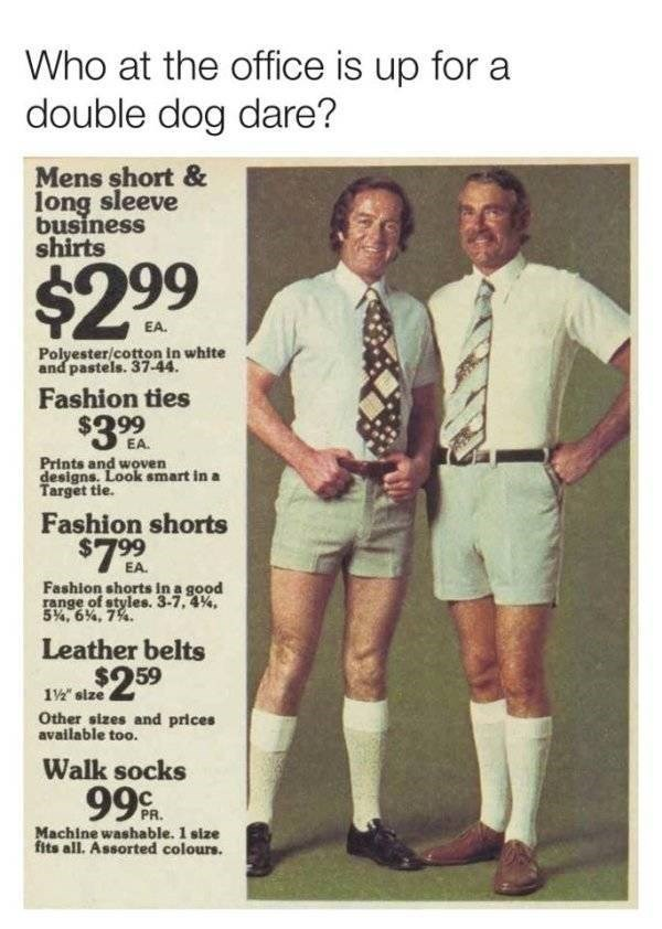 Knee - Who at the office is up for a double dog dare? Mens short & long sleeve business shirts $2 99 EA. Polyester/cotton in white and pastels. 37-44 Fashion ties 299 EA. Prints and woven designs. Look amart in a Target tie. Fashion shorts 799 EA. Fashion shorts In a good range of styles. 3-7,4%, 54, 6%, 7%. Leather belts $259 1slze Other sizes and prices available too. Walk socks 99 PR. Machine washable. 1 size fits all. Assorted colours.