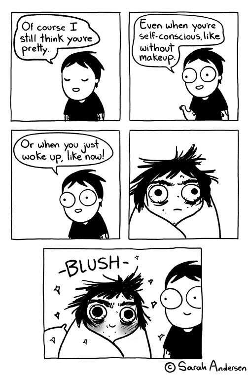wholesome meme - Face - Even when youre Self-conscious, like without makeup. Of course I still think you're pretty Or when you just woke up, like now! -BLUSH- A OSarah Andersen