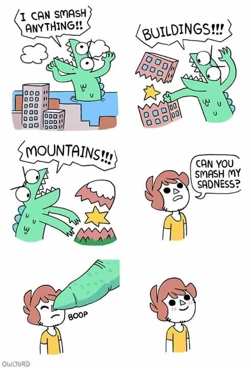 wholesome meme - Cartoon - I CAN SMASH ANYTHING!! BUILDINGS!!! OOD O0D SMOUNTAINS!!! CAN YOU SMASH MY SADNESS? BOOP OWLTURD