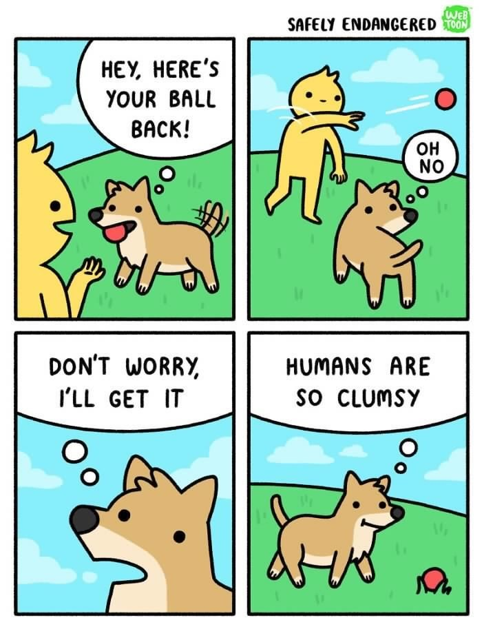 wholesome meme - Cartoon - WEB SAFELY ENDANGERED HEY, HERE'S YOUR BALL BACK! OH NO DON'T WORRY HUMANS ARE I'LL GET IT SO CLUMSY