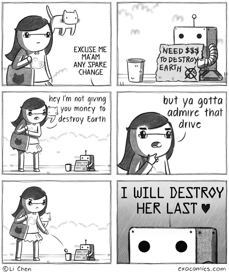 wholesome meme - Cartoon - NEED $$ TO DESTROY EARTH EXCUSE ME MAAM ANY SPARE CHANGE hey I'm not qiving you money fo destroy Earth but ya gotta admire that drive I WILL DESTROY HER LAST 111 OLi Chen CxOcomics.com