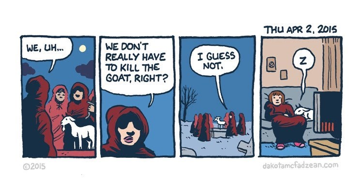 wholesome meme - Cartoon - THu APR 2, 201S WE DON'T REALLY HAVE TO KILL THE GOAT, RIGHT? WE, UH... I GUESS NOT Z dakotamcfadzean.com 2015