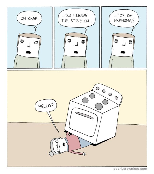 wholesome meme - Cartoon - ...DID I LEAVE THE STOVE ON... TOP OF GRANDMA? OH CRA.. HELLO? poorlydrawnlines.com Ooo Ooo