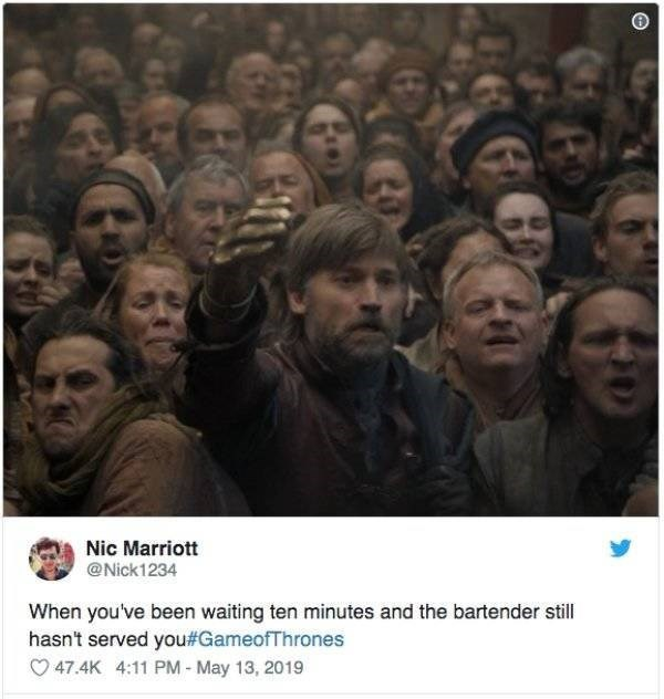 funny pics - People - Nic Marriott @Nick1234 When you've been waiting ten minutes and the bartender still hasn't served you #GameofThrones 47.4K 4:11 PM - May 13, 2019