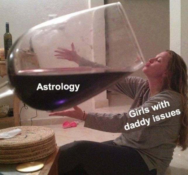 funny pics - Aerospace engineering - Astrology Girls with daddy issues