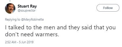 Text - Stuart Ray @soupvector Follow Replying to @MaryRobinette I talked to the men and they said that you don't need warmers. 2:52 AM -5 Jun 2019