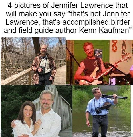 """dank - Recreation - 4 pictures of Jennifer Lawrence that will make you say """"that's not Jennifer Lawrence, that's accomplished birder and field guide author Kenn Kaufman"""""""