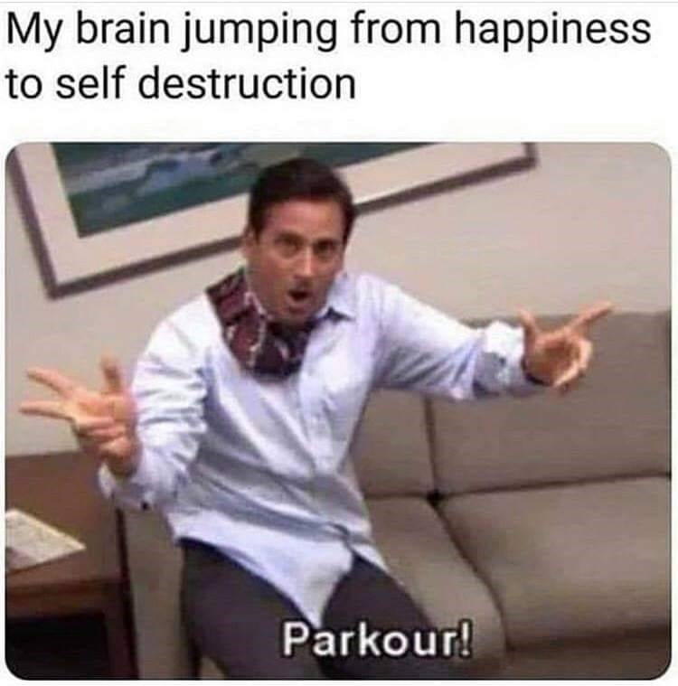 sad spicy memes - Photo caption - My brain jumping from happiness to self destruction Parkour!