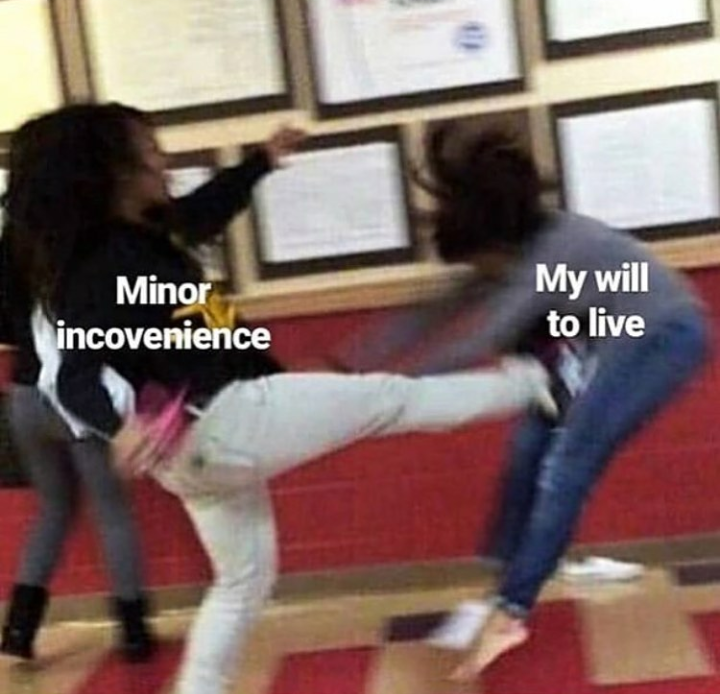 sad spicy memes - Kick - My will to live Minor incovenience