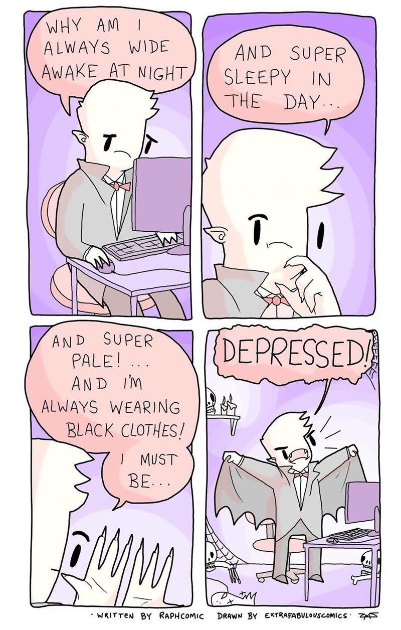 sad spicy memes - Cartoon - WHY AM ALWAYS WIDE AND SUPER SLEEPY IN THE DAY . AWAKE AT NIGHT T AND SUPER PALE!.. AND IM \[DEPRESSED ALWAYS WEARING BLACK CLOTHES! I MUST BE... WRITTEN BY RAPHCOMIC DRAWN BY EXTRAFABULOUSCOMICS ZAS