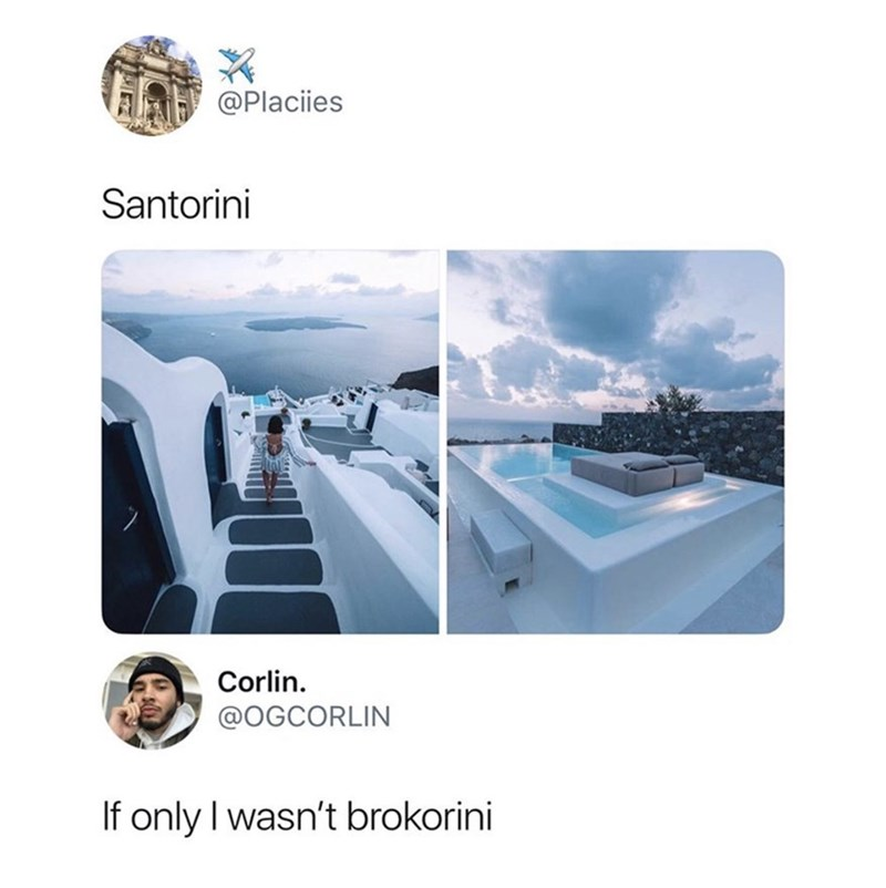 Product - @Placiies Santorini Corlin @OGCORLIN If only I wasn't brokorini