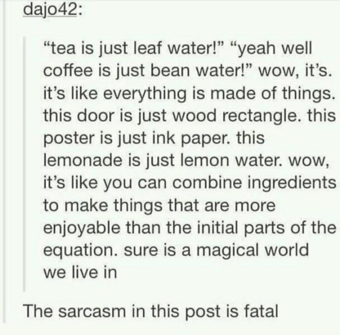 """Funny Tumblr meme about tea being """"leaf water"""""""
