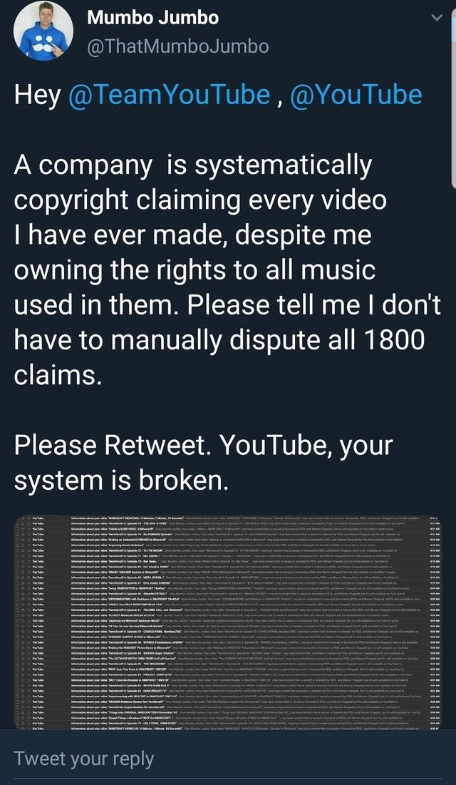 Text - Mumbo Jumbo @ThatMumboJumbo Hey@TeamYouTube,@YouTube A company is systematically copyright claiming every video I have ever made, despite me owning the rights to all music used in them. Please tell meI don't have to manually dispute all 1800 claims. Please Retweet. YouTube, your system is broken. dameesipdpp Q iss Caata lpl er Tweet your reply