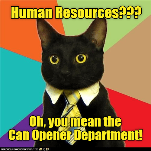 Cat - Human Resources??? Oh, youmean the Can Opener Department! ICANHASCHEE2EURGER cOM
