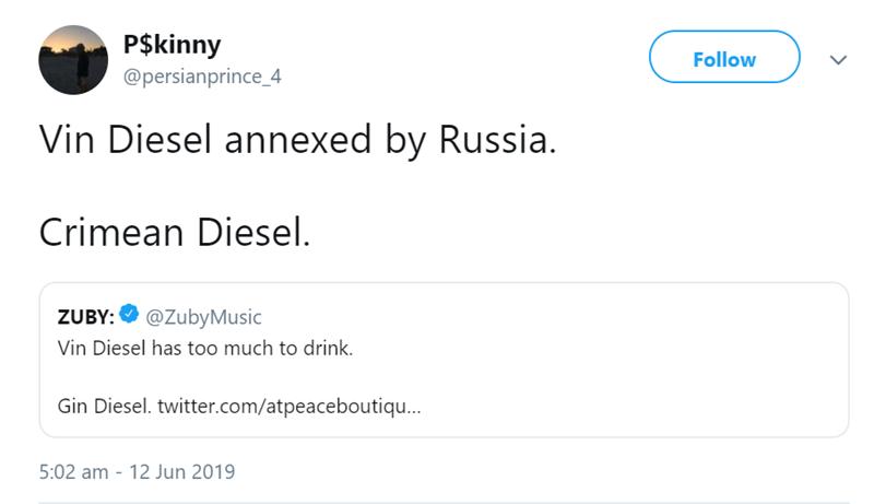 Text - P$kinny Follow @persianprince_4 Vin Diesel annexed by Russia Crimean Diesel. @ZubyMusic Vin Diesel has too much to drink ZUBY: Gin Diesel. twitter.com/atpeaceboutiqu... 5:02 am - 12 Jun 2019