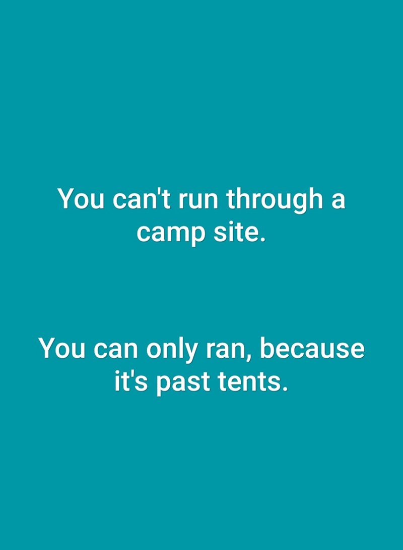 Text - You can't run through a camp site. You can only ran, because it's past tents.