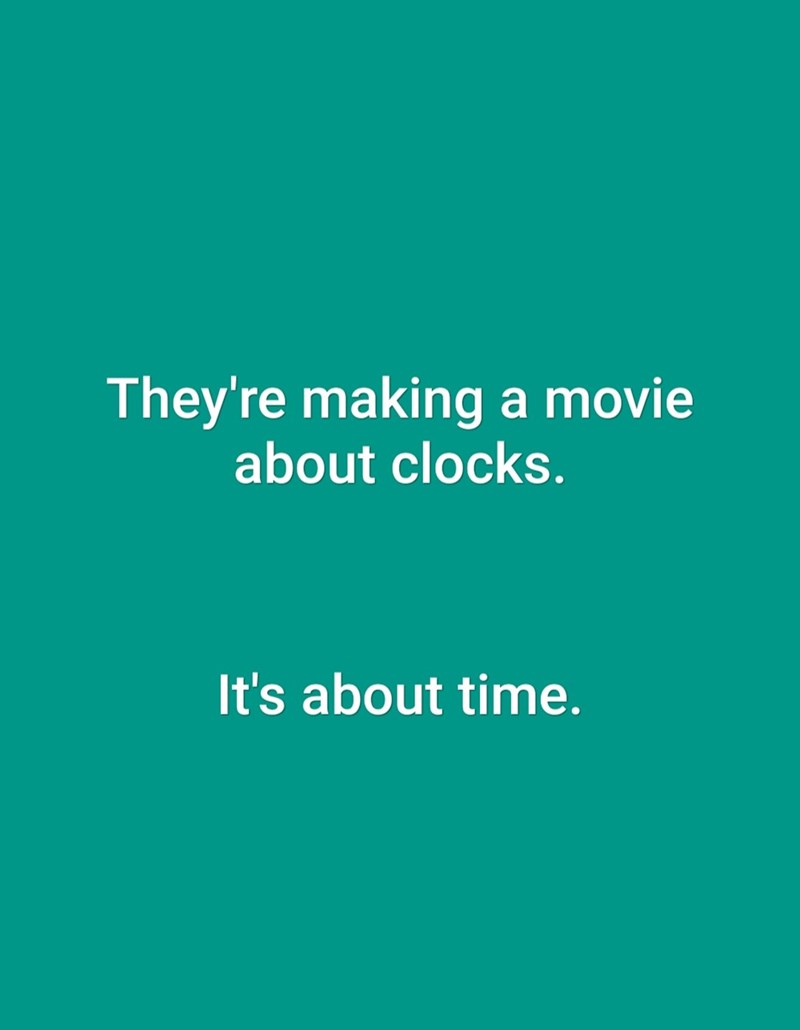 Text - They're making a movie about clocks. It's about time.