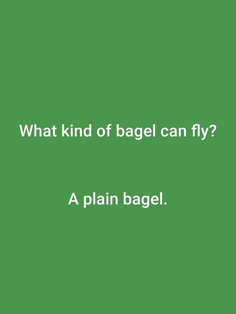 Green - What kind of bagel can fly? A plain bagel.