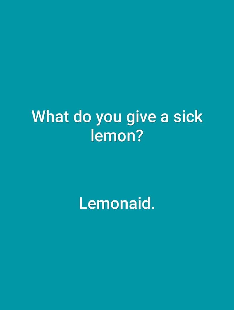 Text - What do you give a sick lemon? Lemonaid.