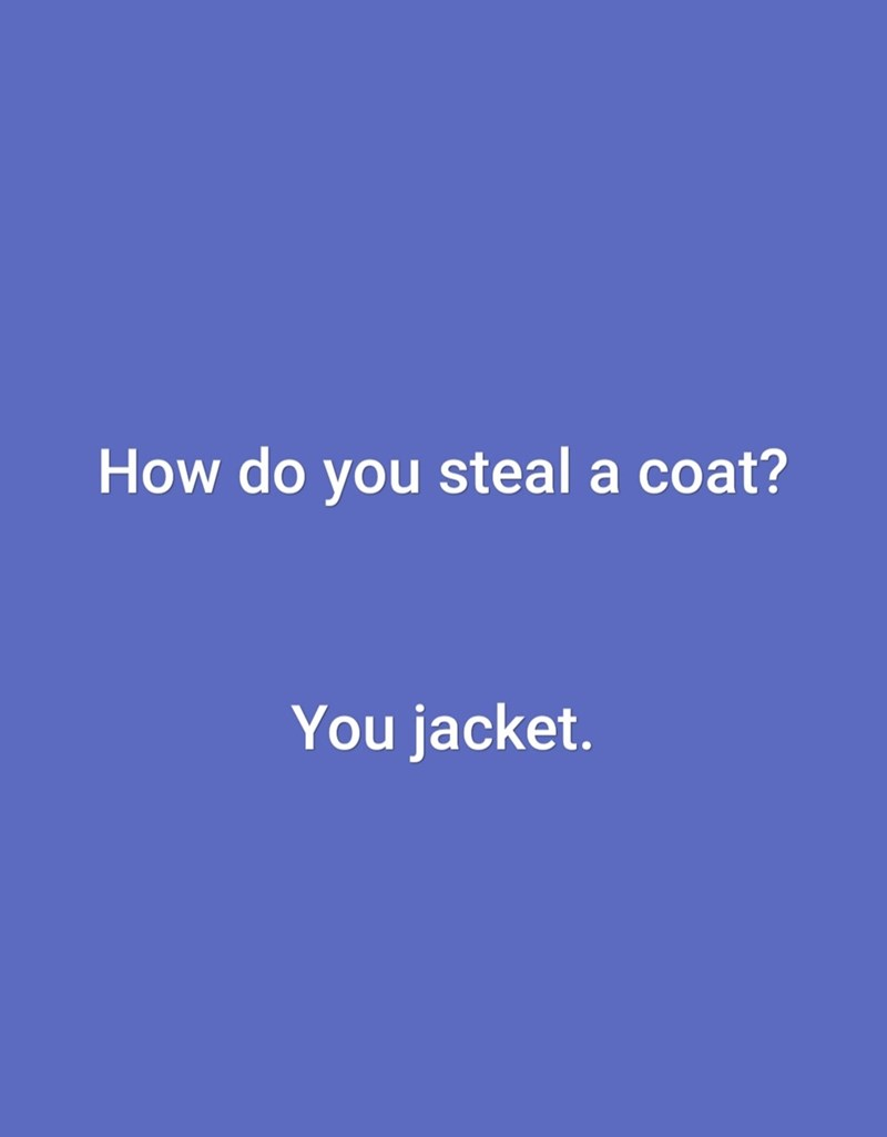 Text - How do you steal a coat? You jacket.