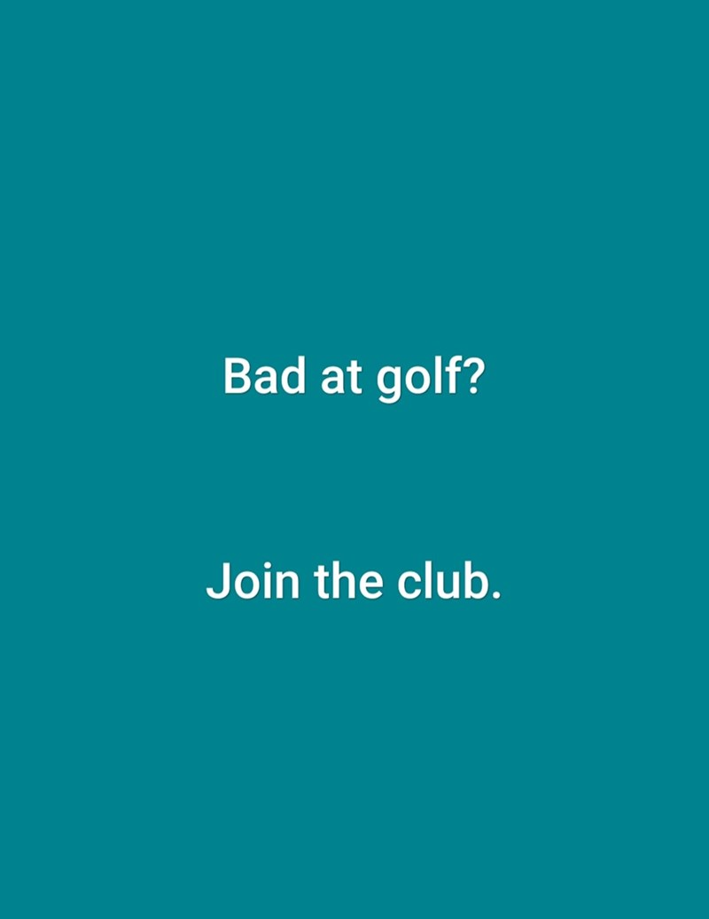 Text - Bad at golf? Join the club.