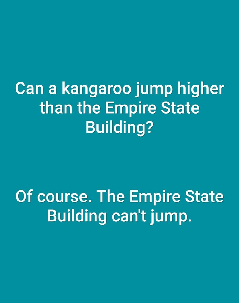 dad joke - Text - Can a kangaroo jump higher than the Empire State Building? Of course. The Empire State Building can't jump.