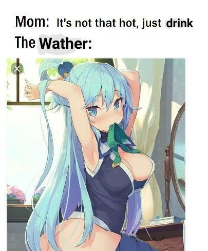 sexy memes - Cartoon - Mom: It's not that hot, just drink The Wather: AA