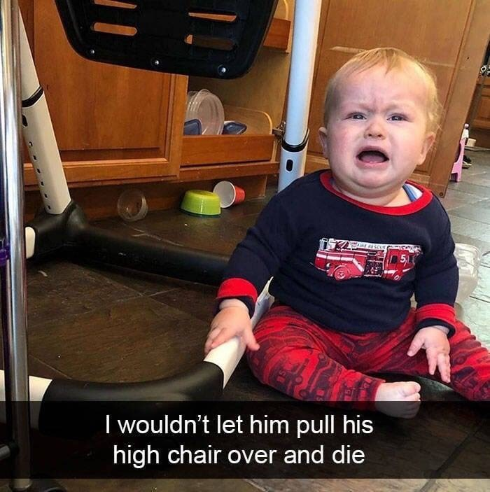 kid tantrums - Child - I wouldn't let him pull his high chair over and die