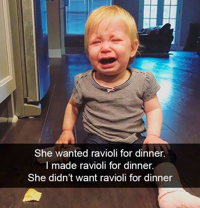 kid tantrums - Child - She wanted ravioli for dinner. I made ravioli for dinner. She didn't want ravioli for dinner