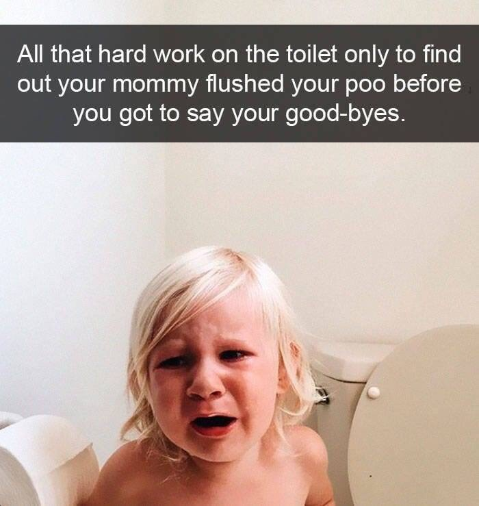 kid tantrums - Face - All that hard work on the toilet only to find out your mommy flushed your poo before you got to say your good-byes.