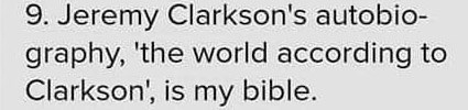 neckbeard cringe text - Text - 9. Jeremy Clarkson's autobio- graphy, 'the world according to Clarkson', is my bible.
