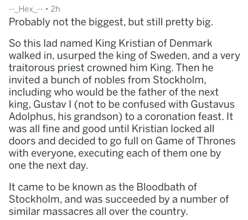 historical fuck you - Text - -_Hex_-- Probably not the biggest, but still pretty big. So this lad named King Kristian of Denmark walked in, usurped the king of Sweden, and a very traitorous priest crowned him King. Then he invited a bunch of nobles from Stockholm, including who would be the father of the next king