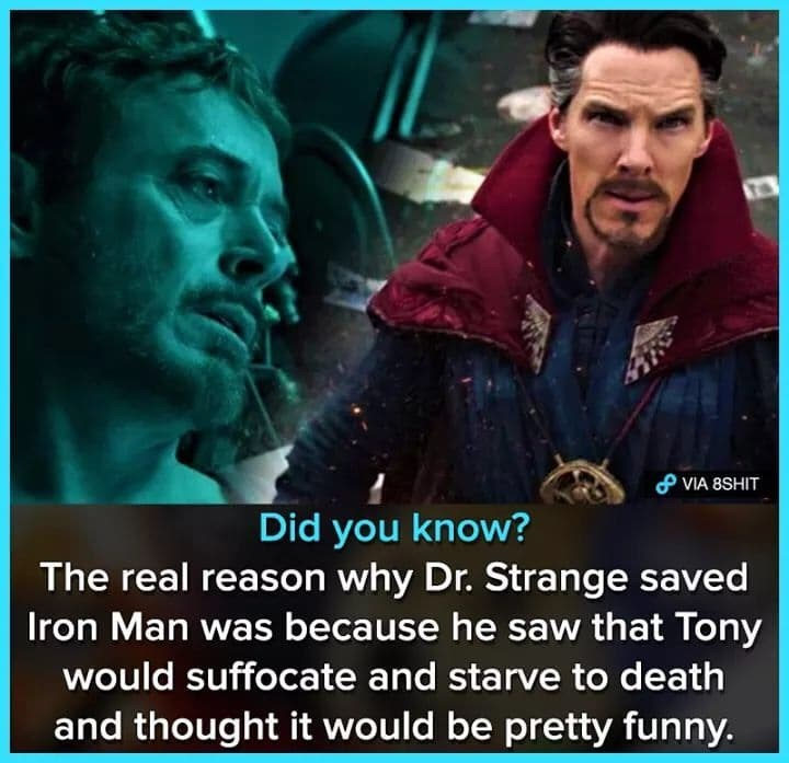 Photo caption - P VIA 8SHIT Did you know? The real reason why Dr. Strange saved Iron Man was because he saw that Tony would suffocate and starve to death and thought it would be pretty funny.
