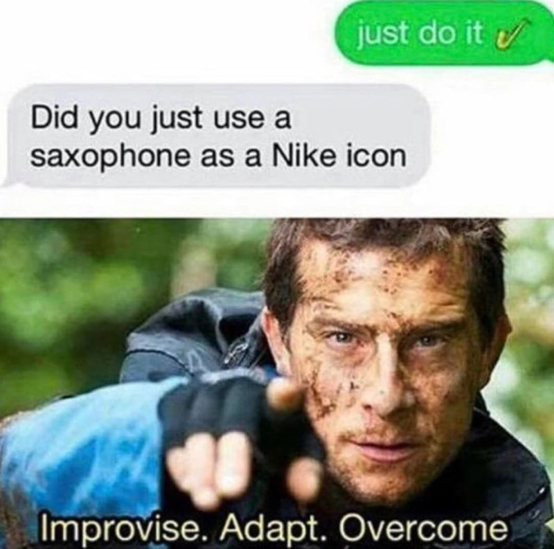 Text - just do it Did you just use a saxophone as a Nike icon Improvise. Adapt. Overcome