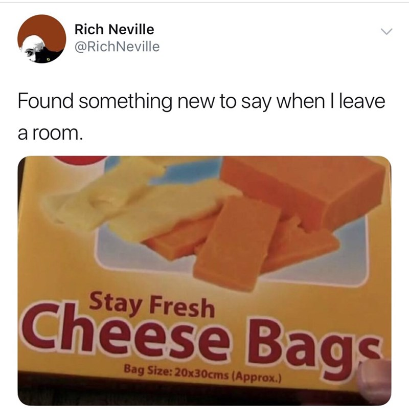 Text - Food - Rich Neville @RichNeville Found something new to say when I leave a room Stay Fresh Cheese Bags Bag Size:20x30cms (Approx.)