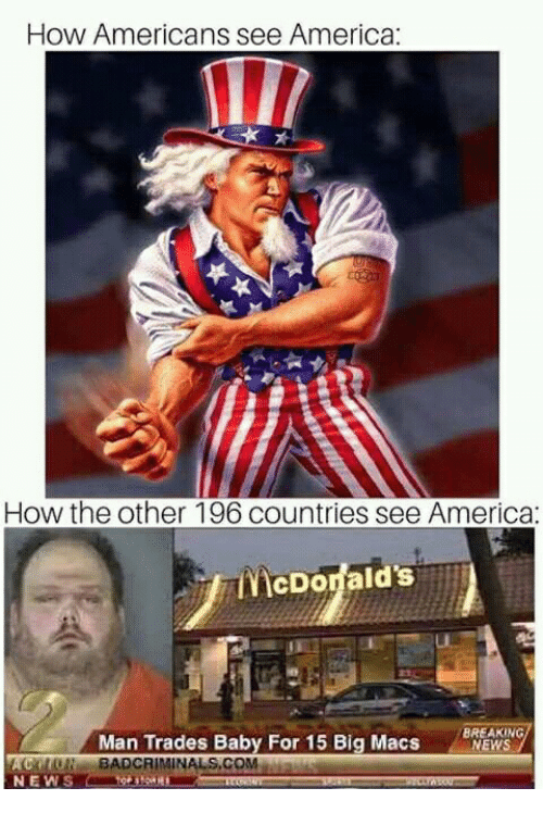 Poster - How Americans see America: How the other 196 countries see America: McDorald's BREAKING. NEWS Man Trades Baby For 15 Big Macs ACTION BADCRIMINAL S.COM