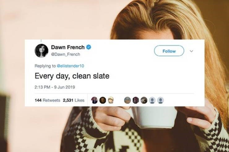 Hair - Dawn French Follow eDawn French Replying to @elilistender10 Every day, clean slate 2:13 PM-9 Jun 2019 144 Retweets 2,531 Likes