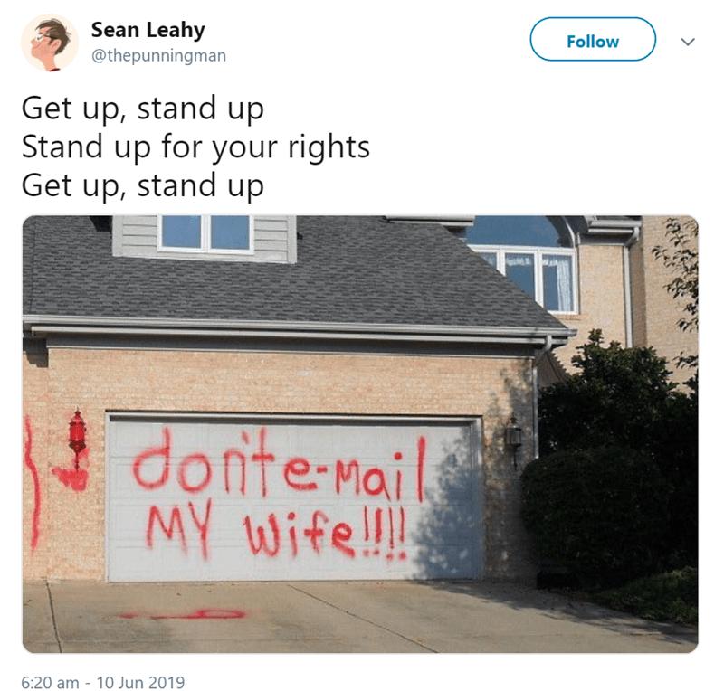 Text - Sean Leahy Follow @thepunningman Get up, stand up Stand up for your rights Get up, stand up onte-Mail MY Wife!!! 6:20 am - 10 Jun 2019