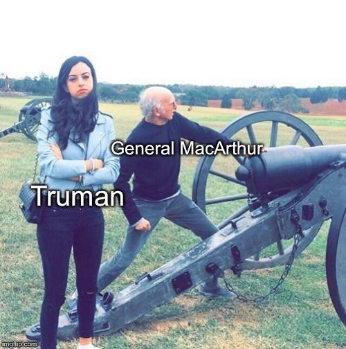 dank history memes - Vehicle - General MacArthur Truman mgfipcom