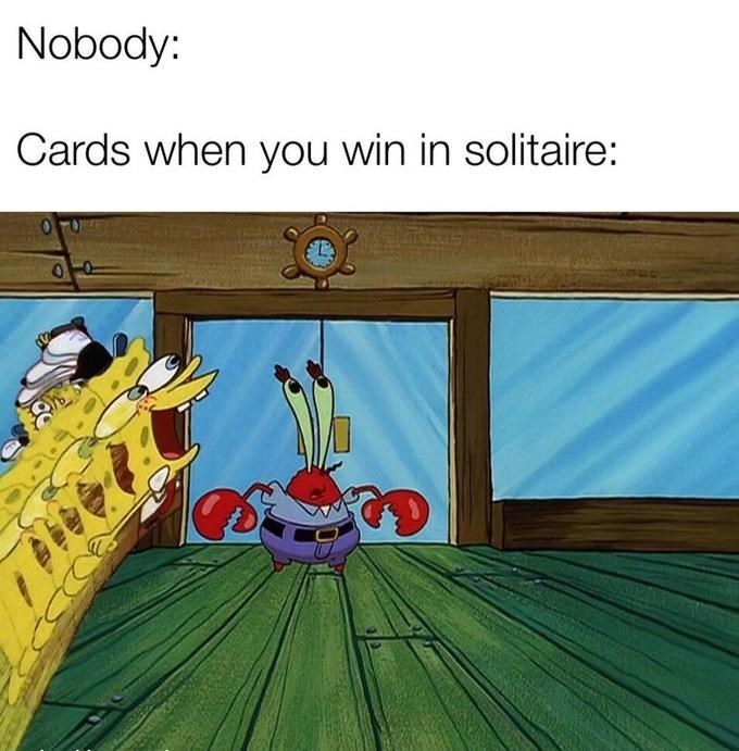 dank memes - Animated cartoon - Nobody: Cards when you win in solitaire: