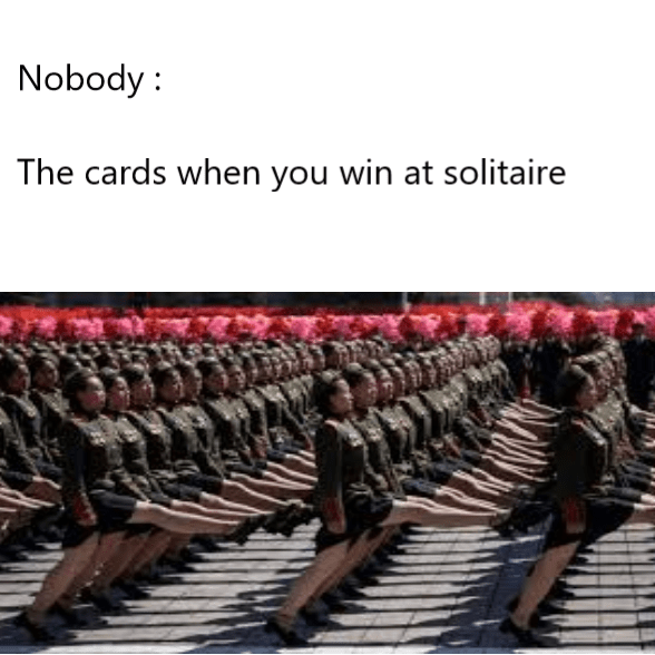 dank memes - Audience - Nobody The cards when you win at solitaire