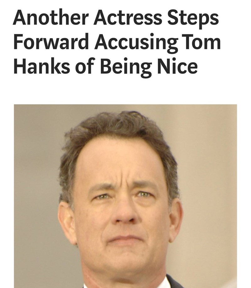 """Funny Tom Hanks meme that says, """"Another actress steps forward accusing Tom Hanks of being nice"""""""