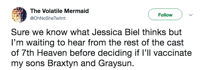 anti vaxxer jessica biel - Text - The Volatile Mermaid Follow @OhNoSheTwitnt Sure we know what Jessica Biel thinks but I'm waiting to hear from the rest of the cast of 7th Heaven before deciding if I'll vaccinate my sons Braxtyn and Graysun