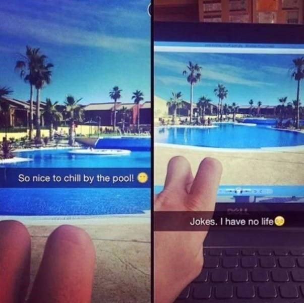 memes - Sky - So nice to chill by the pool! Jokes. I have no life