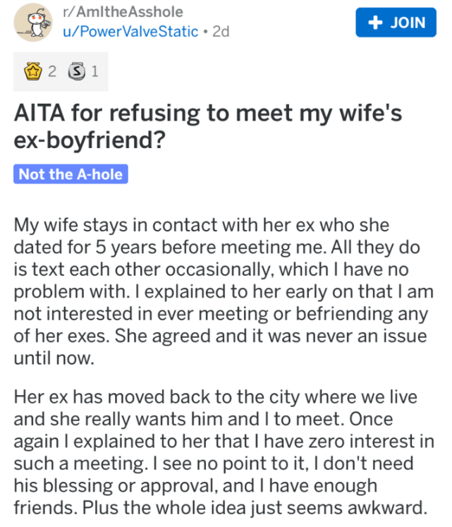 meeting the ex - Text - r/AmltheAsshole +JOIN u/PowerValveStatic 2d 2 3 1 AITA for refusing to meet my wife's ex-boyfriend? Not the A-hole My wife stays in contact with her ex who she dated for 5 years before meeting me
