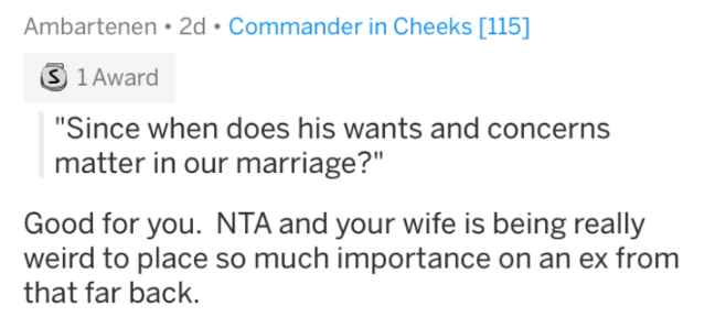 "meeting the ex - Text - Ambartenen 2d Commander in Cheeks [115] S 1Award ""Since when does his wants and concerns matter in our marriage?"" Good for you. NTA and your wife is being really weird to place so much importance on an ex from that far back."