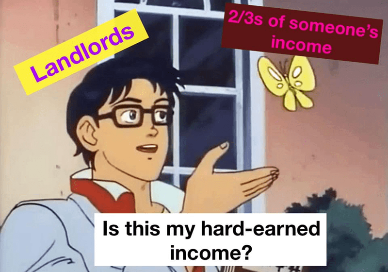 memes - Cartoon - 2/3s of someone's income Landlords Is this my hard-earned income?