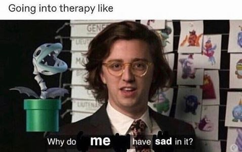 memes - Eyewear - Going into therapy like GENE MA LUTEN A have sad in it? Why do me